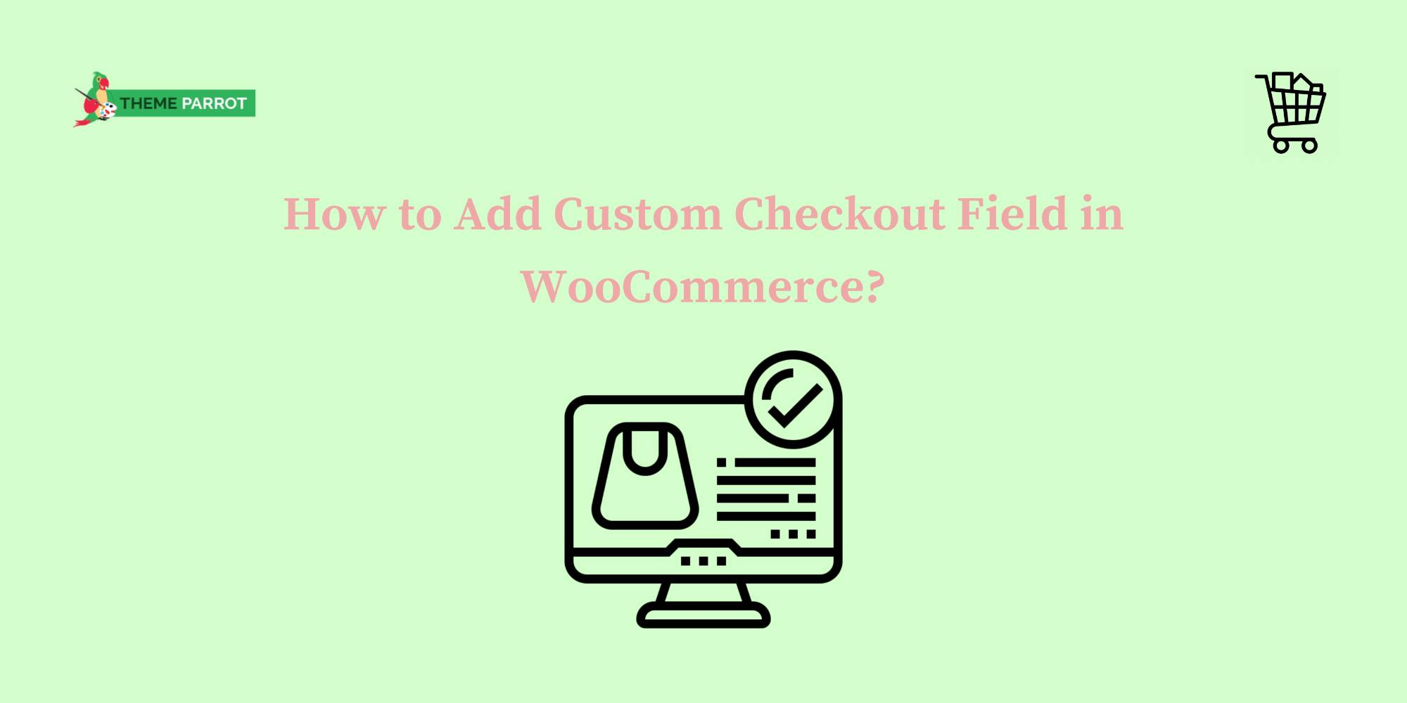 how to add custom checkout fields in woocommerce